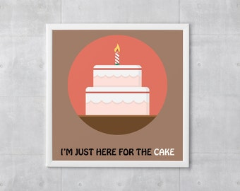 Cake Poster Print - I'm Just Here For The Cake - Art Print, More Sizes - 10x10 to 18x18 - Retro Classic Style, Funny Wordplay