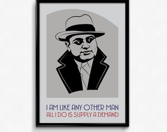 Al Capone Poster Print Quote - I Am Like Any Other Man All I Do Is Supply A Demand - Art Print, Multiple Sizes - 8x10 to 24x36 - Minimal Art