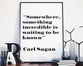 "Carl Sagan ""Somewhere, something incredible is waiting to be known"" Art Quote - 24 x 36"" Printable - Modern Typography / Scandinavian Design"