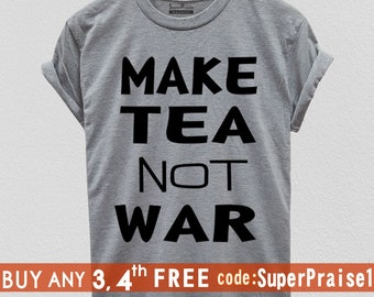 94e0a793ed Slogan Shirt Make tea not war Slogan Cute quote shirts Cool graphic tees  Cool t shirts Awesome t shirts Gift for dad T-shirt