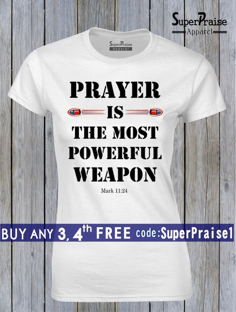 Prayer Womens Christian T shirts Bible Verse Shirts The Most Powerful  Weapon Mark 11:24 Womens Tshirt Faith Based God Shirts Bible Shirt Tee