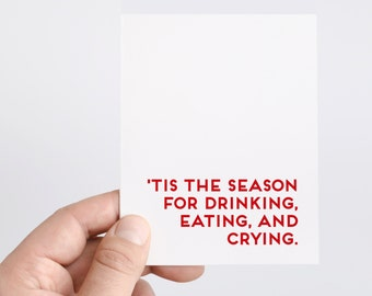 Funny Holiday Drinking Card   Tis the Season For Drinking, Eating, and Crying   Christmas Cards For Friends and Coworkers