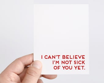 Funny Valentines Day Card   Funny Anniversary Card   Funny Husband Card   Funny Boyfriend Card   I Can't Believe I'm Not Sick Of You Yet