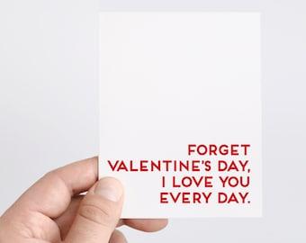 Valentine's Day Card   Funny Valentine   Boyfriend Valentines Day Card   Husband Valentines Day   Forget Valentines Day I Love You Everyday