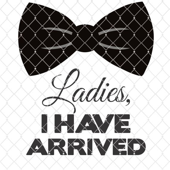 Ladies I Have Arrived Silhouette Cricut Cut File Svg Etsy