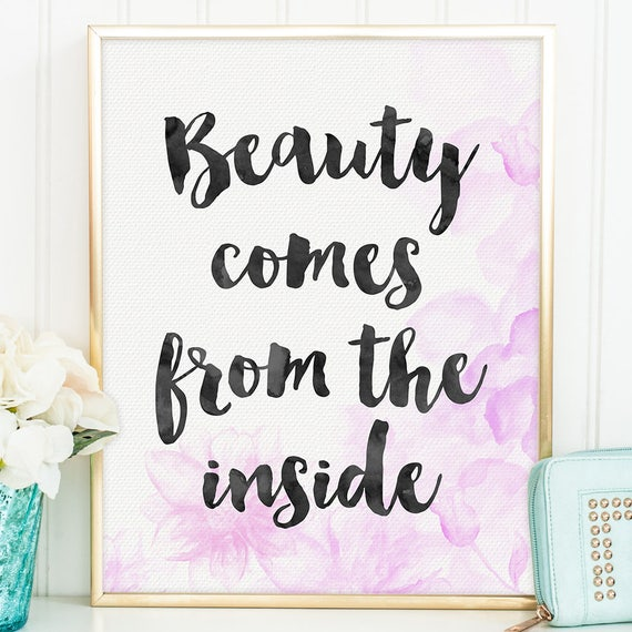 Beauty Comes From The Inside Quote Print - Inspirational Quote, Inspirational Wall Art, Inspirational Gift, Motivational Quotes