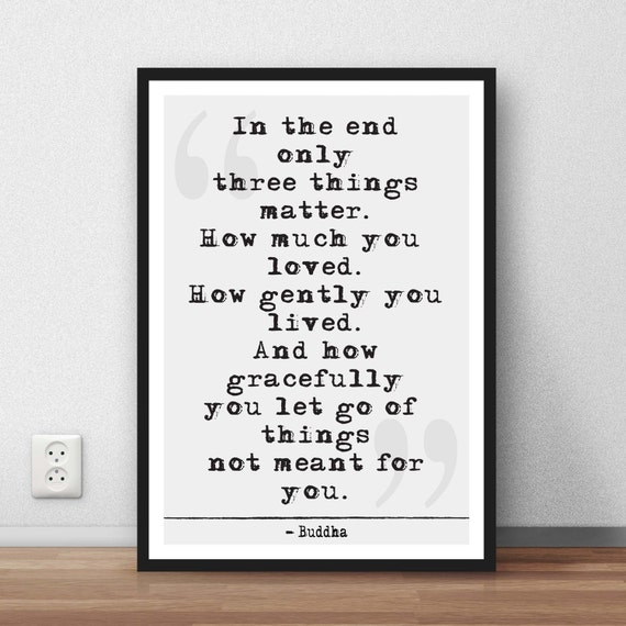 Buddha Quote In The End Only Three Things Matter Etsy