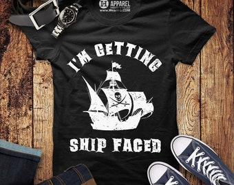 91ba06cec I'm Getting Ship Faced Shirt - Funny Cruise T-Shirt - Mens / Unisex Pirate  Party Tee
