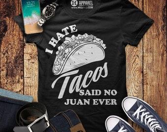 c4469bcb I Hate Tacos Said No Juan Ever Shirt - Funny Taco Tuesday T-Shirt - Mens Cinco  De Mayo Fiesta Party Tee - Margarita Cervesa Tequila