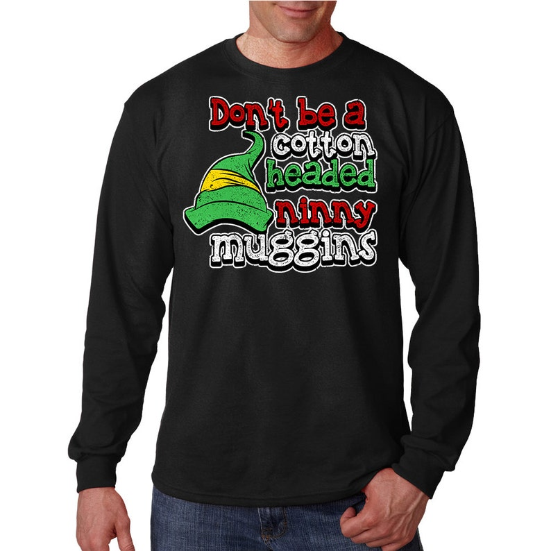 68401d6629 Don't Be a Cotton Headed Ninny Muggins Long Sleeve Shirt | Etsy