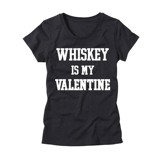 Womens Whiskey Is My Valentine T Shirt Funny Valentines Day Etsy