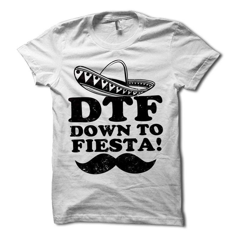 cef9307e DTF Down to Fiesta Shirt Funny Cinco De Mayo Shirt Down to | Etsy