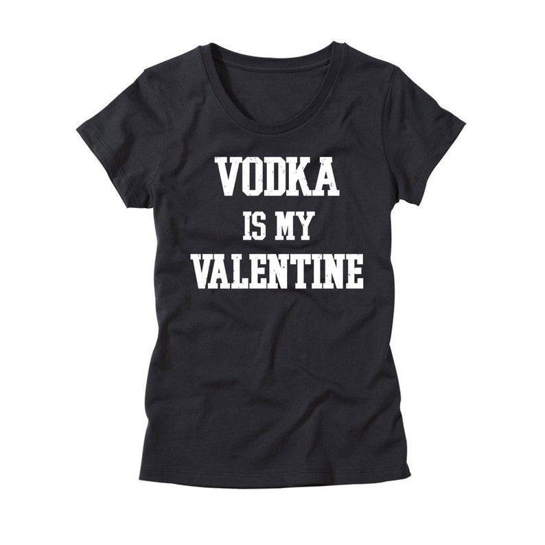 b89cceec0d2 Womens Vodka Is My Valentine T-Shirt Funny Valentine s