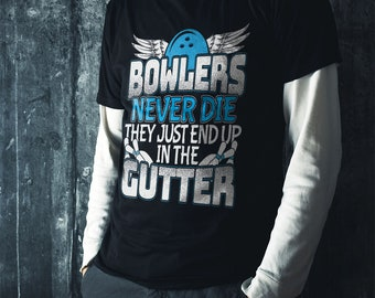 be00bc6e Bowling Shirt. Bowlers never die, they just end up in the gutter Bowling.  Funny shirt is a Bowling gift for your favorite Bowler for xmas
