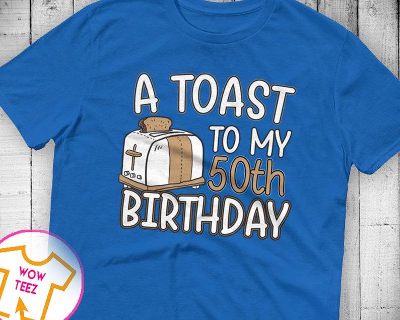 94603f4e8be 50th Birthday Toast 50th Birthday Shirt 50th bday 50th