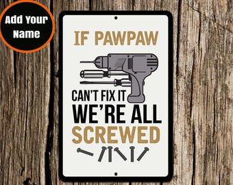 Pawpaw Sign, If Pawpaw Can't Fix it, Aluminium Sign, Metal Sign, Gift for Pawpaw, Pawpaw Christmas, Christmas Gift, Funny Pawpaw Sign, Dad