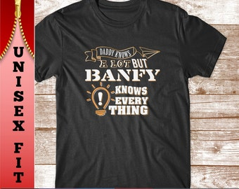 Banfy Shirt  Banfy Knows Everything T Shirt  Great Father's Day Gift