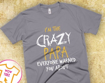 Papa Shirt I'm The Crazy Papa Everyone Warned You About Father's Day Gift