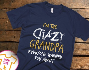 Grandpa Shirt I'm The Crazy Grandpa Everyone Warned You About Father's Day Gift