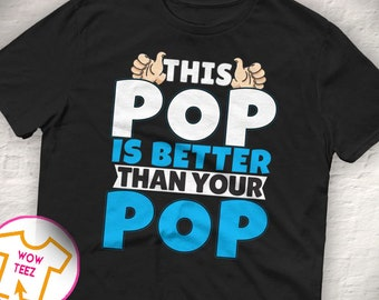 Funny Pop Tshirt Soon to Be Pop Pop Shirt Funny Pop Gift Pop Tshirt Father's Day Pop New Pop Better than Your Pop
