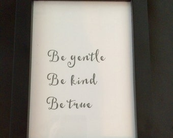 Typographical print quote - Be gentle be kind be true - Dark charcoal and white