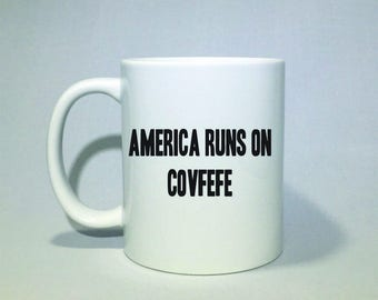 America Runs on Covfefe Donald Trump Coffee Mug  Perfect father's day gift Father's Day