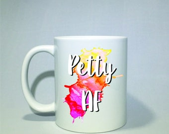 Petty AF Coffee Mug, funny coffee cup, coffee mug  Perfect father's day gift Father's Day