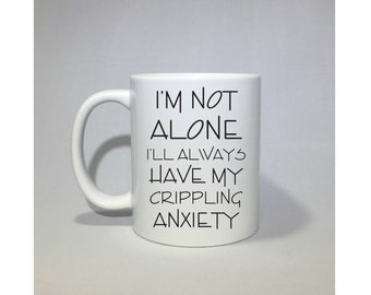 I'm not alone, I'll always have my crippling anxiety coffee mug, coffee cup  Perfect father's day gift Father's Day