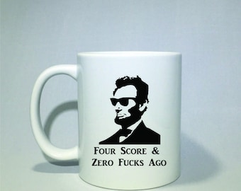 Four Score and Zero Fuc#s Ago.... Abe Lincoln coffee mug.  Perfect father's day gift Father's Day