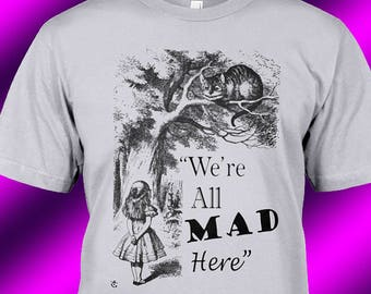 c7fd60dc7 Alice in Wonderland, We're All Mad Here Unisex T-Shirt - Any Color Shirt  Available