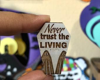 Never trust the Living ! Wood Pin or Magnet | Wood Pin | Mini Pin | Fan Art