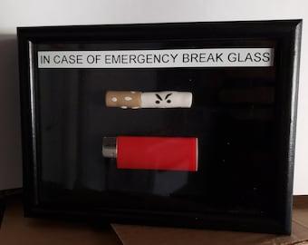 In Case of Emergency Break Glass (Cigarette)