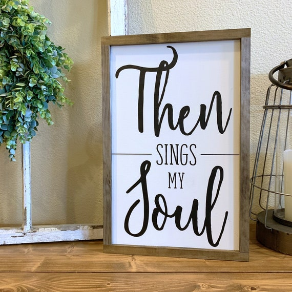 Then Sings My Soul Farmhouse Sign