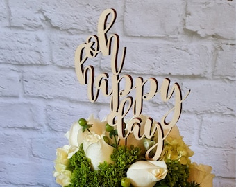 Oh Happy Day Cake Topper - Painted Wedding Cake Topper - Wedding Cake Decor - Anniversary - Graduation- Birthday - Engagement
