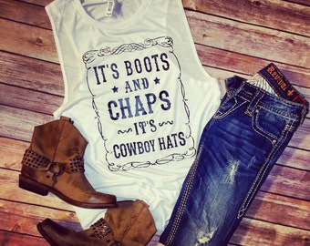 It's Boots and Chaps, It's Cowboy Hats - Flowy Scoop Muscle Tee Shirt -  *Multiple Colors*