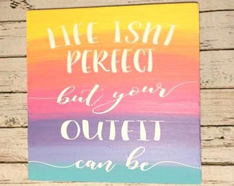 Life Isnt Perfect, But Your Outfit Can Be, painted clothing boutique sign
