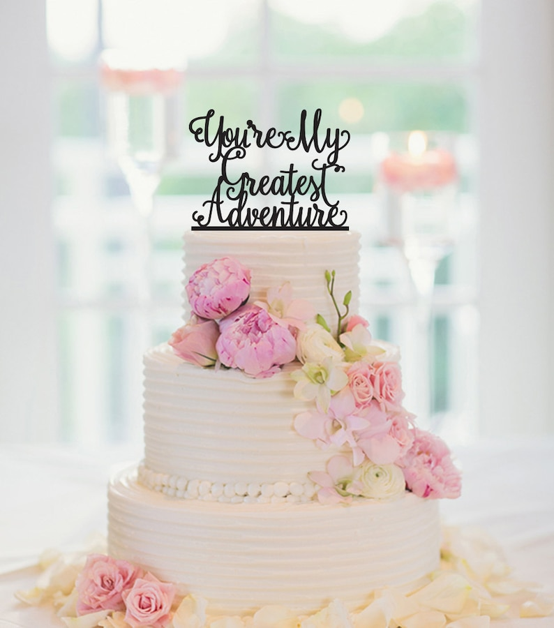 Engagement Cake topper Wedding Youre my greatest adventure Cake decor