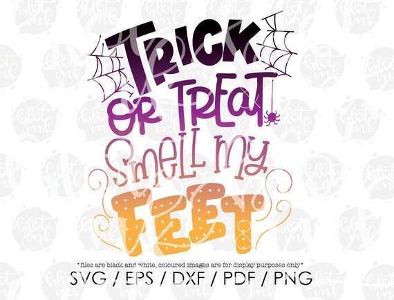 Trick Or Treat Smell My Feet Svg Halloween Funny Kid T Shirt Etsy