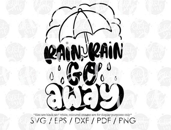 Rain Rain Go Away Svg Cute Kids Adults Weather Winter Spring Etsy