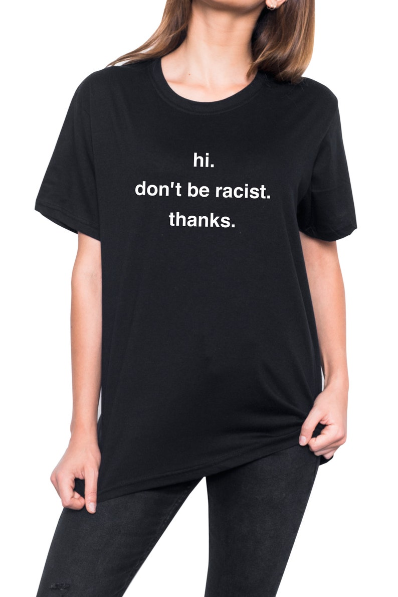 adc3eba6260 Hi Dont Be Racist Thanks T Shirt Womens Mens Ladies Tee Top Hipster Tumblr  Grunge Kawaii Art Hoe Vtg Retro Gay Pride Feminist Equality
