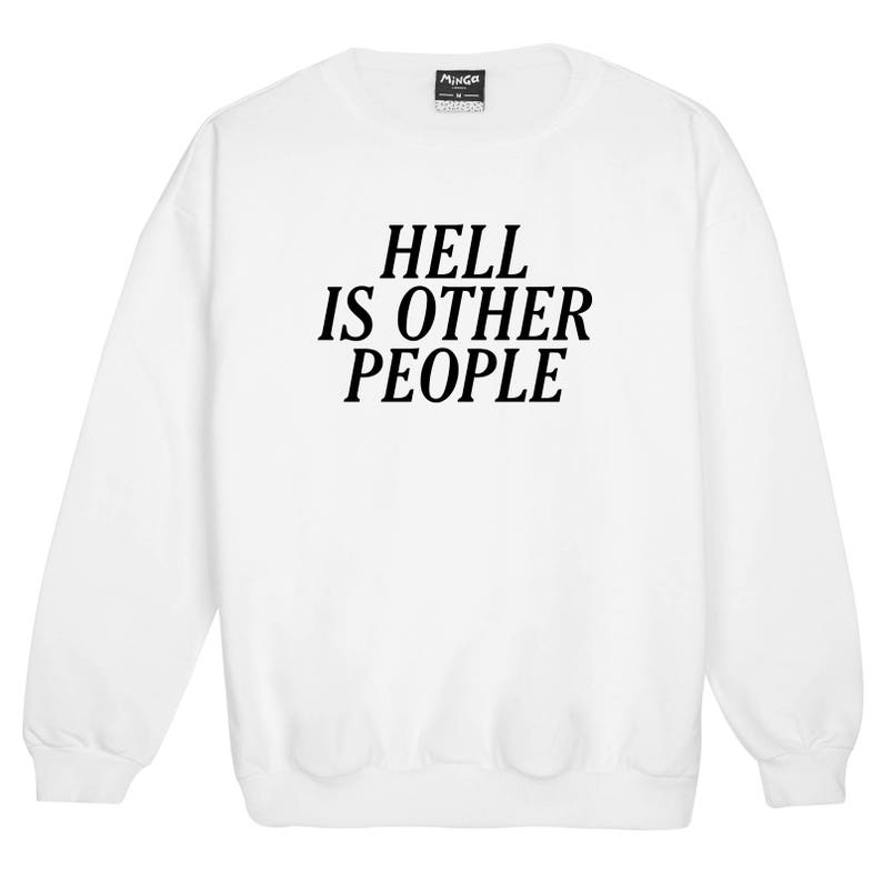 Hell Is Other People Sweater Jumper Womens Ladies Fun Tumblr Hipster Grunge Top Cute Sassy Kawaii Slogan Fashion Feminist Equality Goth