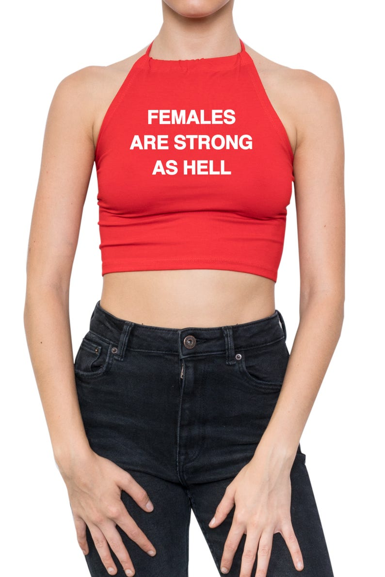 a24fc5bf774b76 Females Are Strong As Hell Halter Top Crop T Shirt Bustier