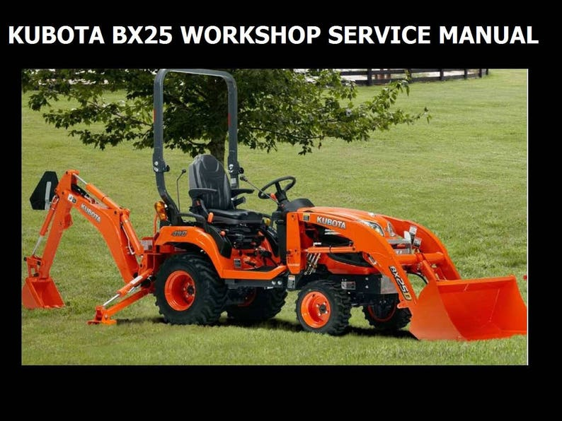 KUBOTA BX25 Workshop Service Manual - 435pg for Bx-25 Tractor Repair with  RCK-54 & RCK-60 Mower Set Up Operation and Maintenance