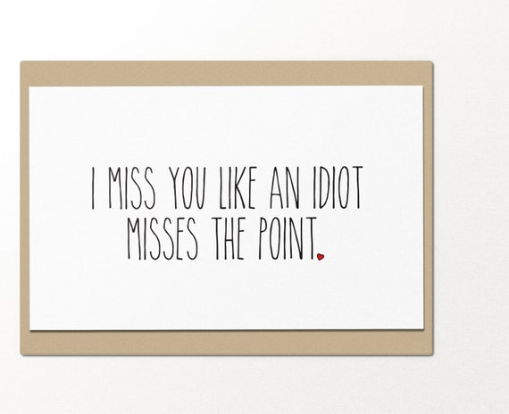 I Miss You Like An Idiot Misses The Point Funny Greeting Etsy