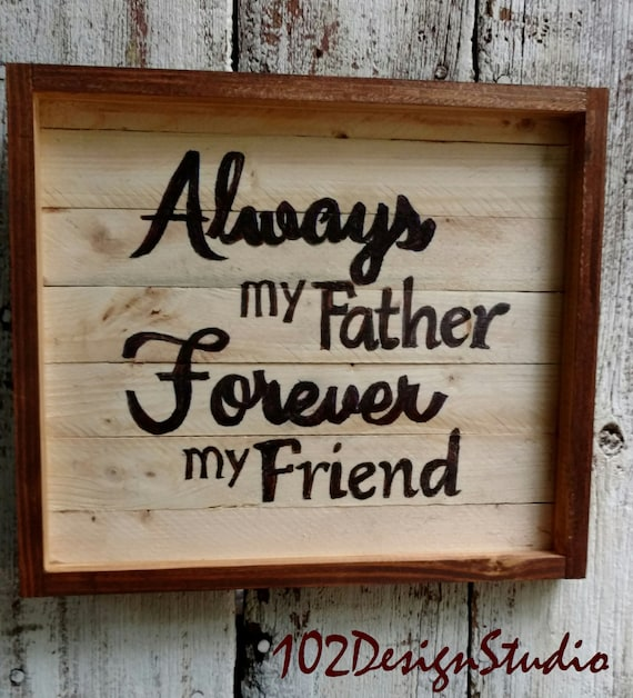 Always My Father Forever My Friend, Father's Day Gift, Gift for Him, Gift for Dad, Father Treasured Gift, Dad Sign, Father Sign, Dad Gift
