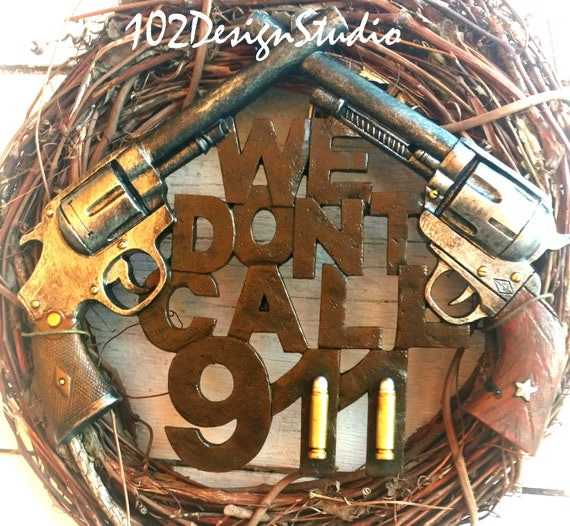 We Don't Call 911 Wreath,Revolver Wreath,911 Wreath,Gun Wreath,We Don't Call 911 Door Hanger, Father's Day Gift, Gift for Him, Gift Her