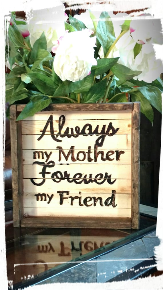 MOTHER'S KEEPSAKE, Mother's Day Gift, Mom's Gift, Mother's Day Sign, Mom's Sign, Always my MOTHER forever my friend