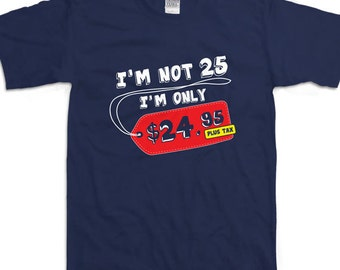 Funny Im Not 25 Years Old 25th Birthday Party Shirt Gift For Him Ideas Twenty Five Year T B Day Present Custom Tee Any Age BD 117