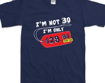 Funny Im Not 30 Years Old 30th Birthday Party Shirt Gift For Him Ideas Dirty Thirty T B Day Present Custom Tee Any Age BD 118