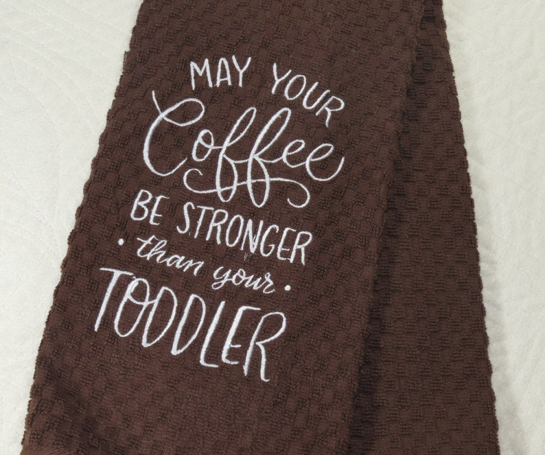 May Your Coffee Be Stronger Than Your Toddler Dish Towel With Etsy